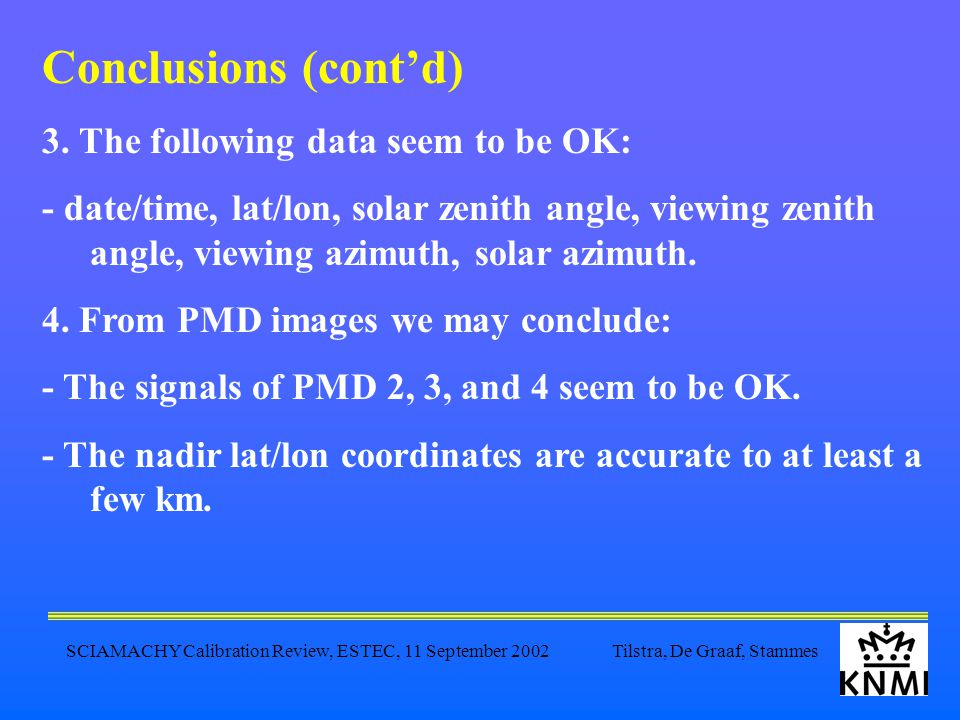 SCIAMACHY Calibration Review, ESTEC, 11 September 2002 Tilstra, De Graaf, Stammes Conclusions (cont'd) 3.