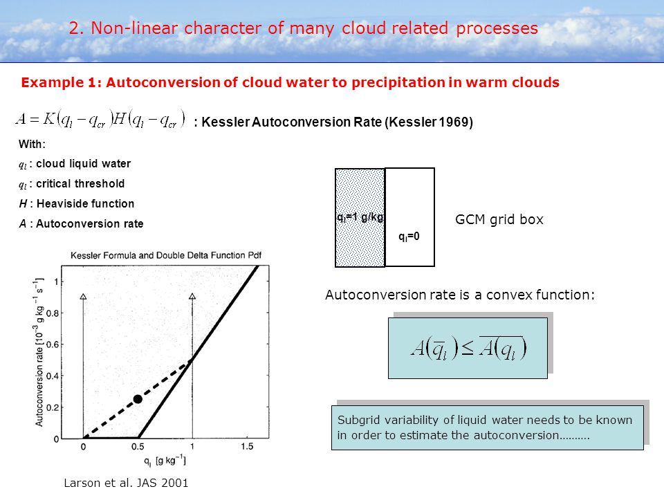 With: q l : cloud liquid water q l : critical threshold H : Heaviside function A : Autoconversion rate : Kessler Autoconversion Rate (Kessler 1969) Ex