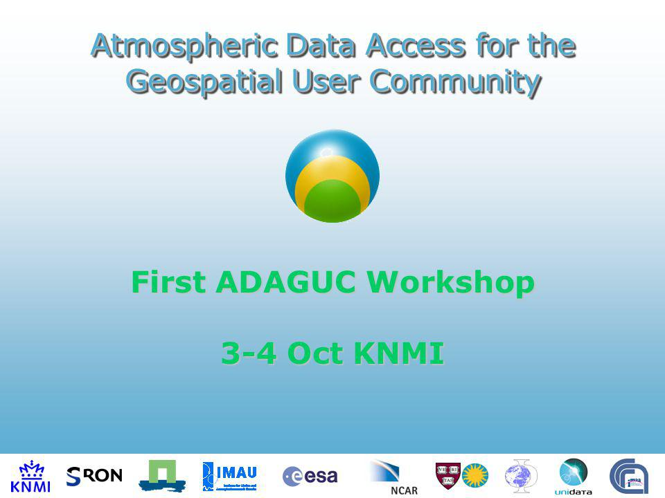 First ADAGUC Workshop 3-4 Oct KNMI Atmospheric Data Access for the Geospatial User Community