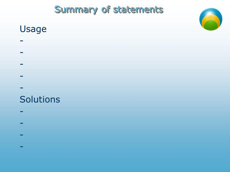 Summary of statements Usage - Solutions - Usage - Solutions -