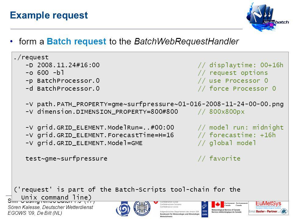 SMPC using NinJo Batch 1.3 (17) Sören Kalesse, Deutscher Wetterdienst EGOWS '09, De Bilt (NL) Example request form a Batch request to the BatchWebRequ