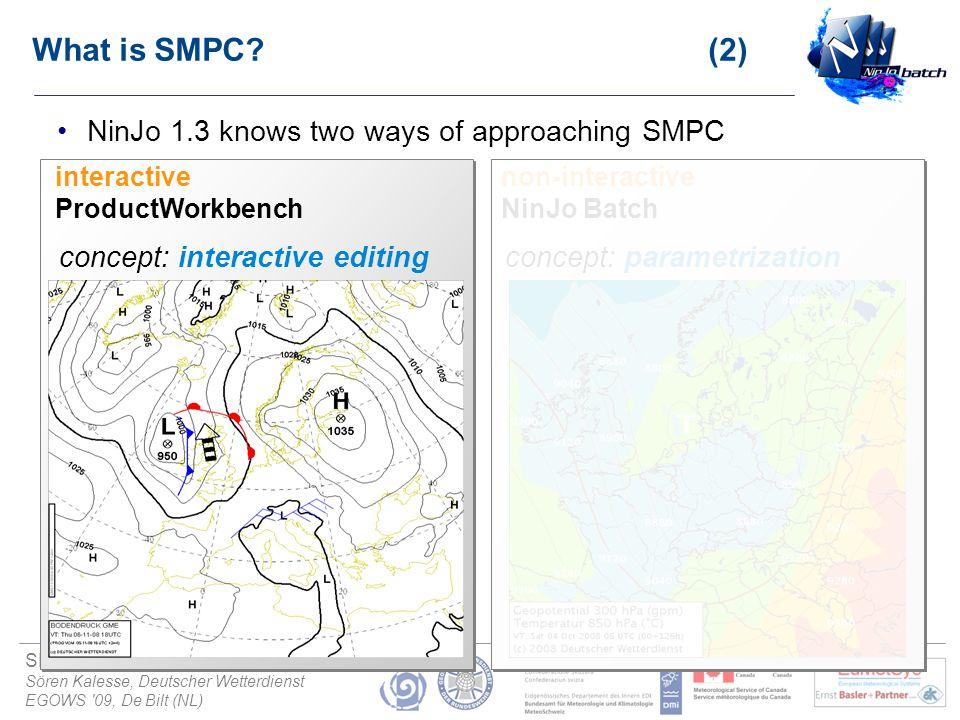 SMPC using NinJo Batch 1.3 (4) Sören Kalesse, Deutscher Wetterdienst EGOWS '09, De Bilt (NL) What is SMPC? (2) NinJo 1.3 knows two ways of approaching