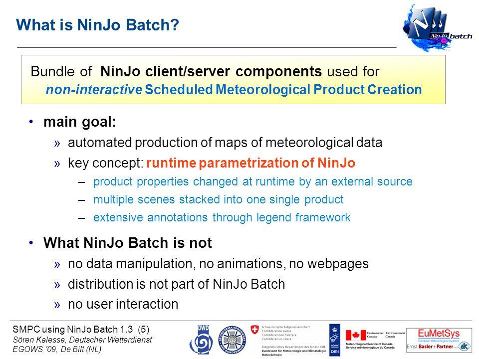 SMPC using NinJo Batch 1.3 (5) Sören Kalesse, Deutscher Wetterdienst EGOWS '09, De Bilt (NL) What is NinJo Batch? Bundle of NinJo client/server compon