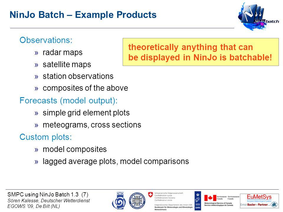 SMPC using NinJo Batch 1.3 (7) Sören Kalesse, Deutscher Wetterdienst EGOWS '09, De Bilt (NL) NinJo Batch – Example Products theoretically anything tha