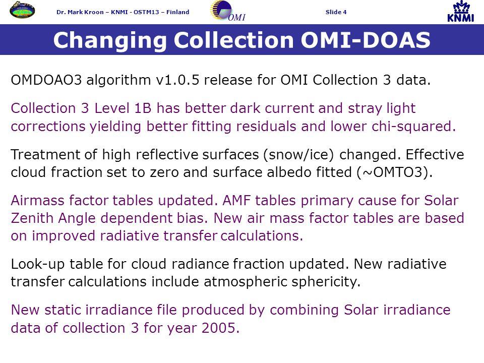 Dr. Mark Kroon – KNMI - OSTM13 – FinlandSlide 4 Changing Collection OMI-DOAS OMDOAO3 algorithm v1.0.5 release for OMI Collection 3 data. Collection 3