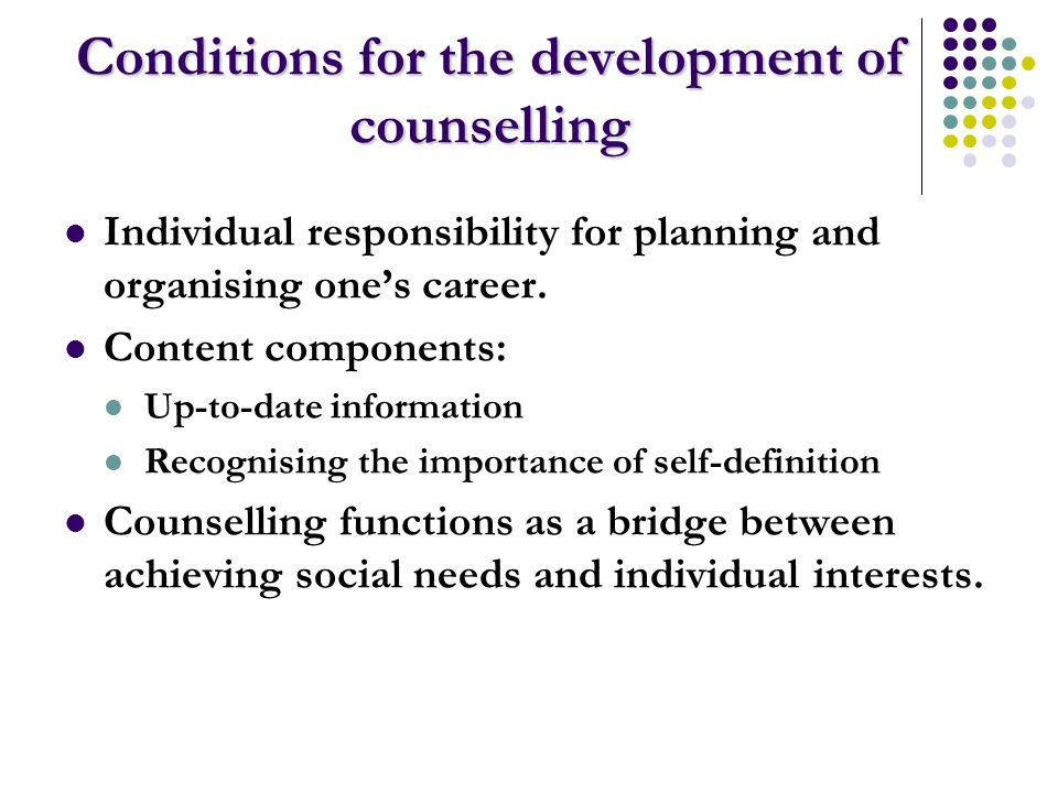Conditions for the development of counselling Individual responsibility for planning and organising one's career.