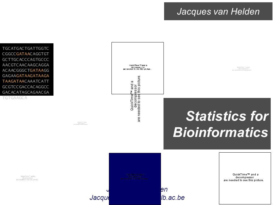 Jacques van Helden Jacques.van.Helden@ulb.ac.be Statistics for Bioinformatics Jacques van Helden TGCATGACTGATTGGTC CGGCCGATAACAGGTGT GCTTGCACCCAGTGCCC AACGTCAACAAGCAGGA ACAACGGGCTGATAAGG GAGAAGATAAGATAAGA TAAGATAACAAATCATT GCGTCCGACCACAGGCC GACACATAGCAGAACGA TGTGAAGCA