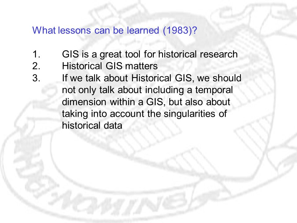 What lessons can be learned (1983). 1. GIS is a great tool for historical research 2.