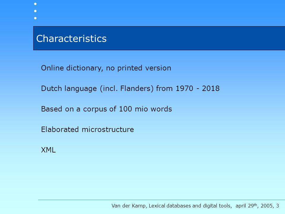 Characteristics Online dictionary, no printed version Dutch language (incl.