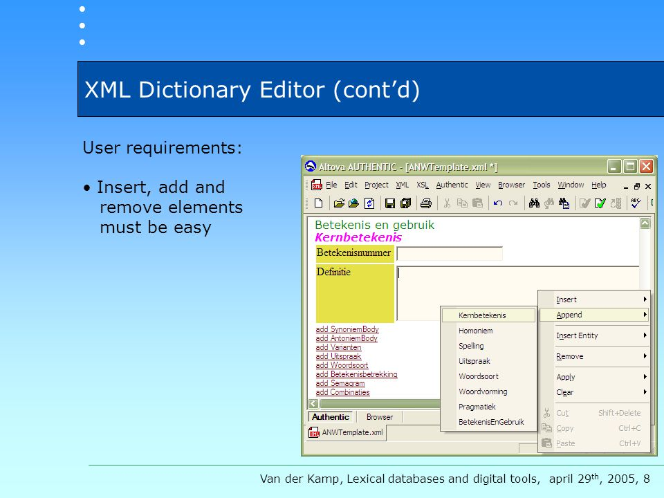 XML Dictionary Editor (cont'd) User requirements: Insert, add and remove elements must be easy Van der Kamp, Lexical databases and digital tools, apri