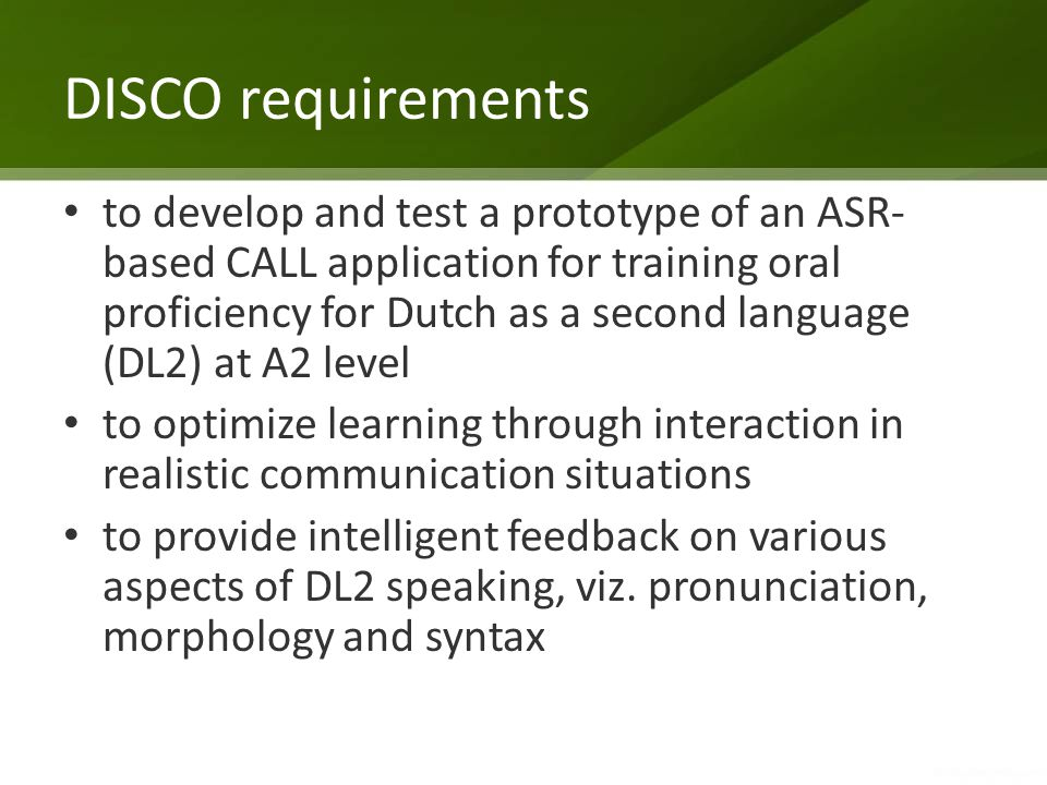 DISCO requirements to develop and test a prototype of an ASR- based CALL application for training oral proficiency for Dutch as a second language (DL2