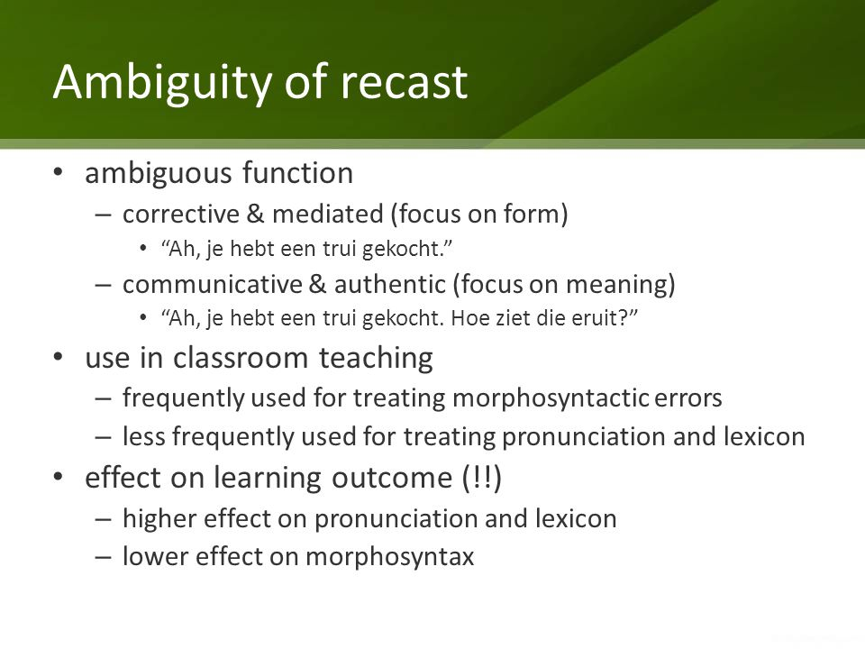"Ambiguity of recast ambiguous function – corrective & mediated (focus on form) ""Ah, je hebt een trui gekocht."" – communicative & authentic (focus on m"