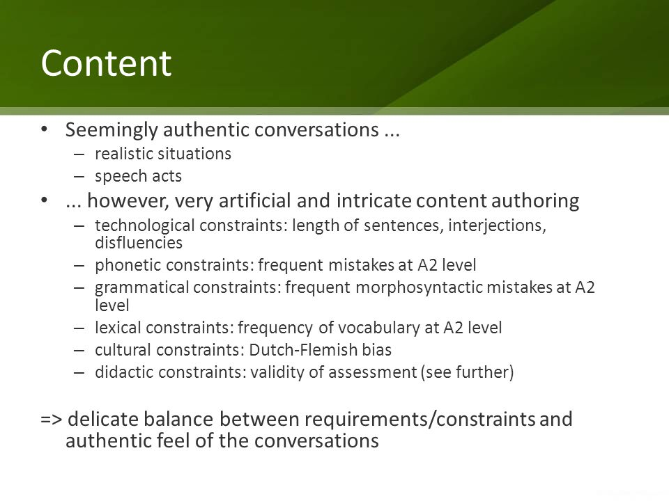 Content Seemingly authentic conversations... – realistic situations – speech acts... however, very artificial and intricate content authoring – techno