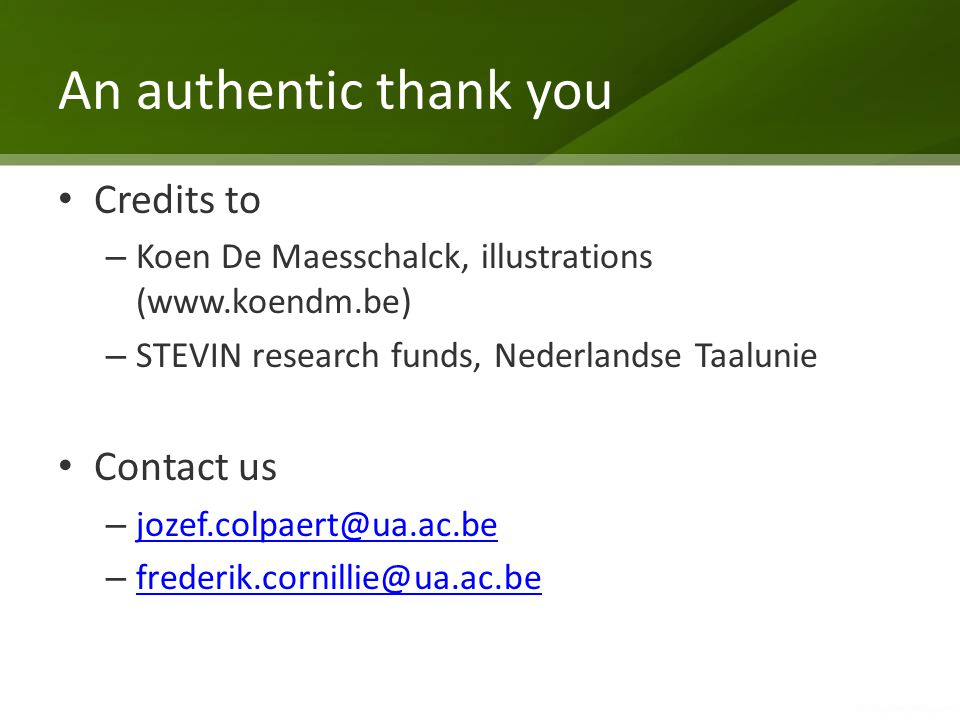 An authentic thank you Credits to – Koen De Maesschalck, illustrations (www.koendm.be) – STEVIN research funds, Nederlandse Taalunie Contact us – joze