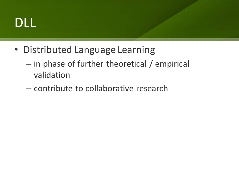 DLL Distributed Language Learning – in phase of further theoretical / empirical validation – contribute to collaborative research