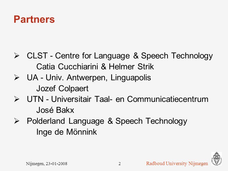 Nijmegen, 23-01-20082 Partners  CLST - Centre for Language & Speech Technology Catia Cucchiarini & Helmer Strik  UA - Univ.