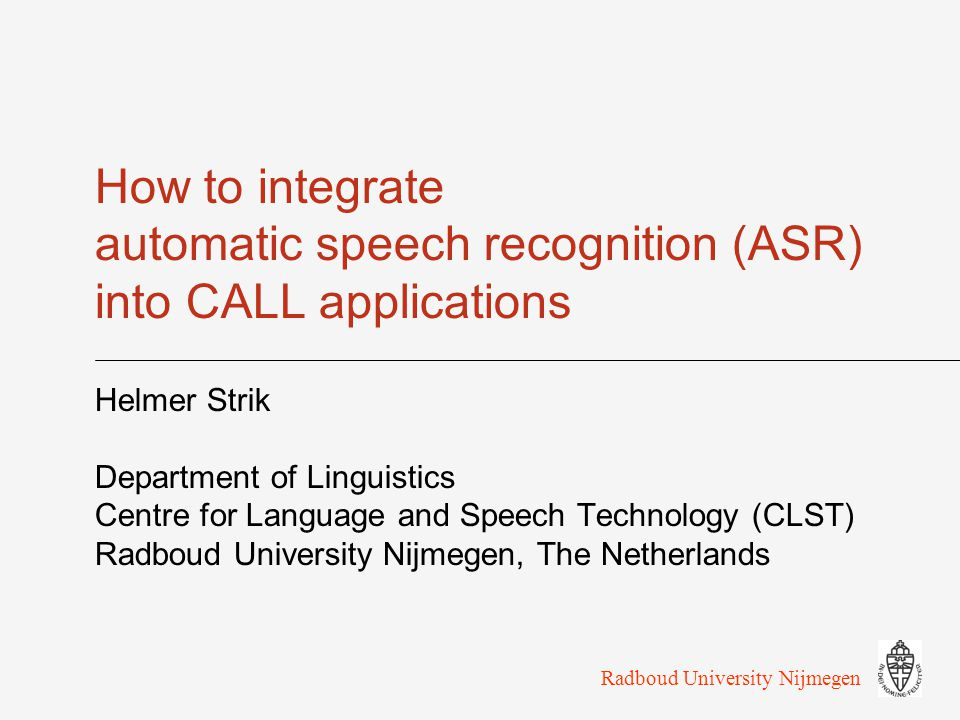 Radboud University Nijmegen LESLLA, Antwerpen, 24-11-200821 ASR-based CALL Advantages of using speech (vs.