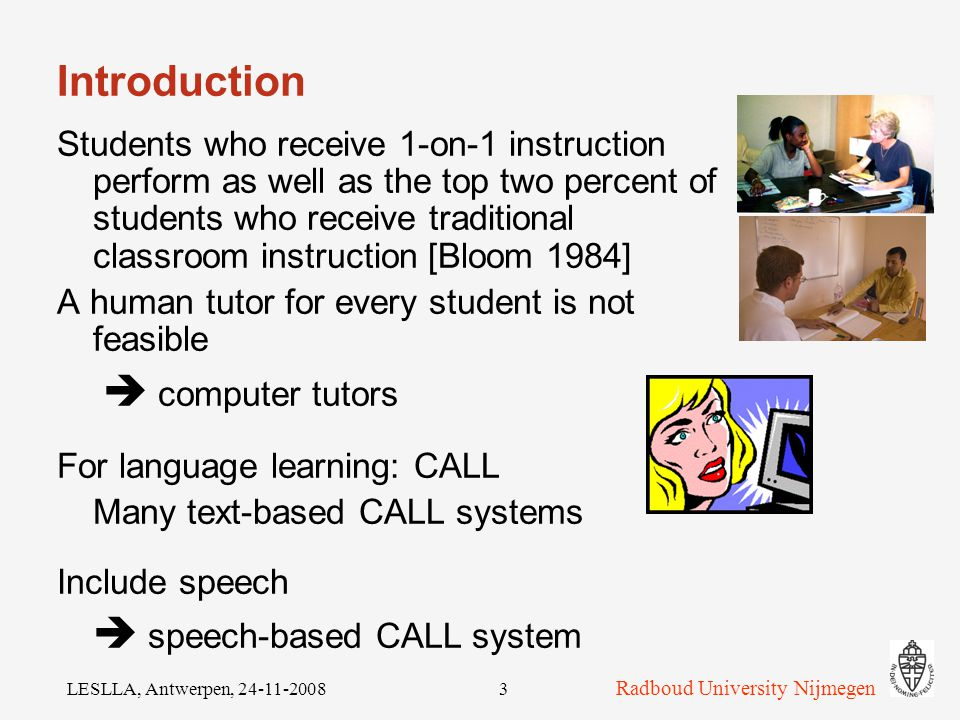 LESLLA, Antwerpen, Overview Introduction ASR: automatic speech recognition ASR-based tutoring ASR-based CALL ASR-based literacy training Conclusions