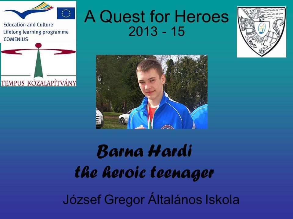 József Gregor Általános Iskola A Quest for Heroes 2013 - 15 Barna Hardi the heroic teenager