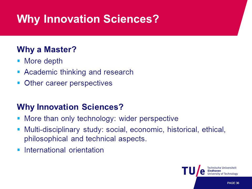 PAGE 36 Why Innovation Sciences. Why a Master.
