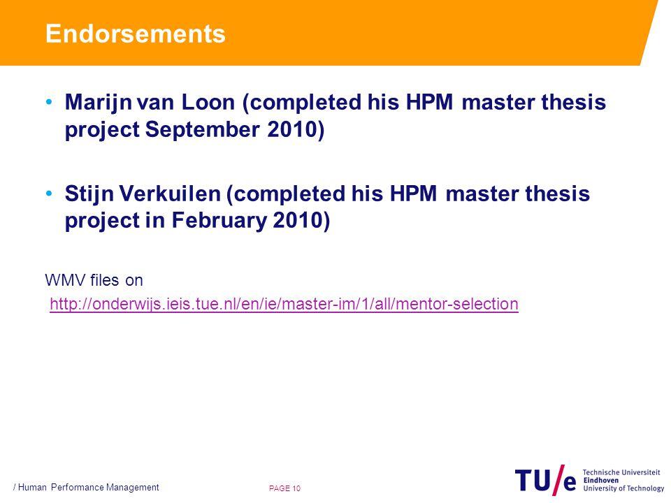 Endorsements Marijn van Loon (completed his HPM master thesis project September 2010) Stijn Verkuilen (completed his HPM master thesis project in February 2010) WMV files on http://onderwijs.ieis.tue.nl/en/ie/master-im/1/all/mentor-selection PAGE 10 / Human Performance Management