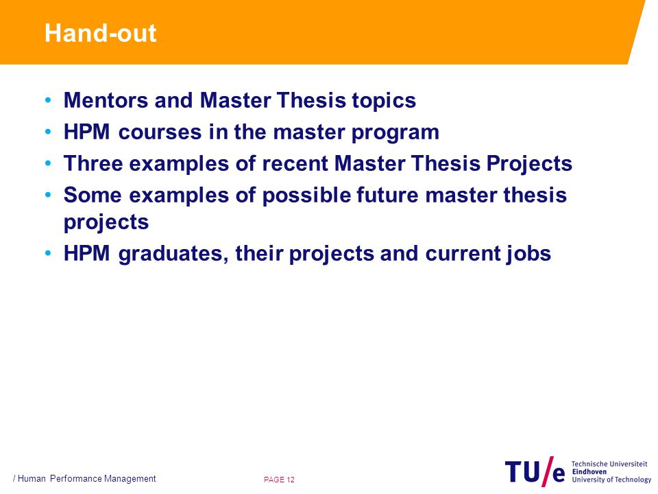 Hand-out Mentors and Master Thesis topics HPM courses in the master program Three examples of recent Master Thesis Projects Some examples of possible