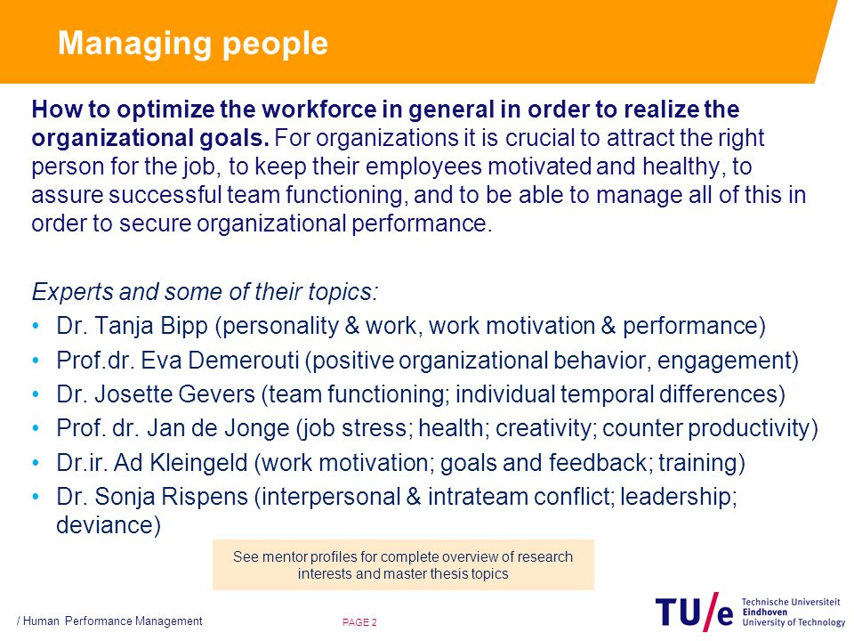 Managing people How to optimize the workforce in general in order to realize the organizational goals. For organizations it is crucial to attract the