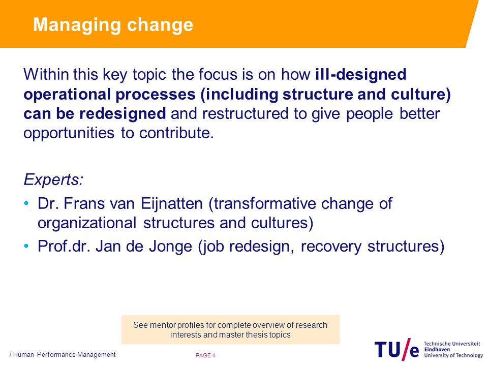 Managing change Within this key topic the focus is on how ill-designed operational processes (including structure and culture) can be redesigned and restructured to give people better opportunities to contribute.