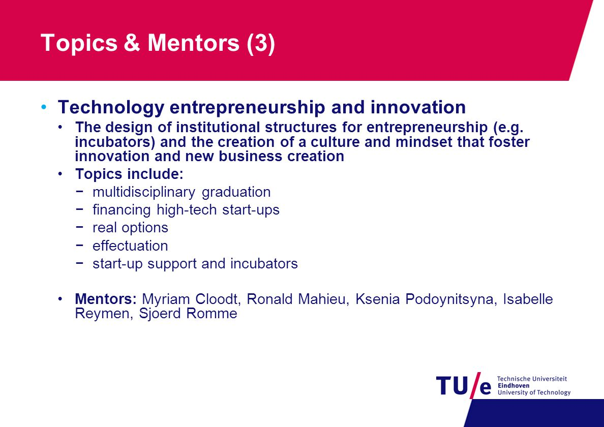Topics & Mentors (3) Technology entrepreneurship and innovation The design of institutional structures for entrepreneurship (e.g.