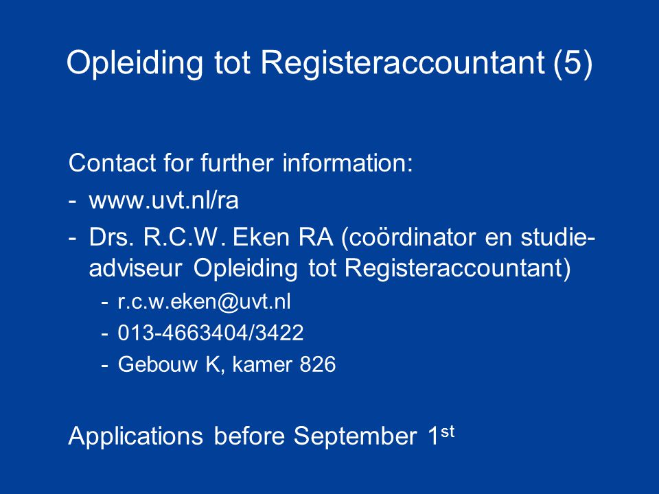 Opleiding tot Registeraccountant (5) Contact for further information: -www.uvt.nl/ra -Drs.