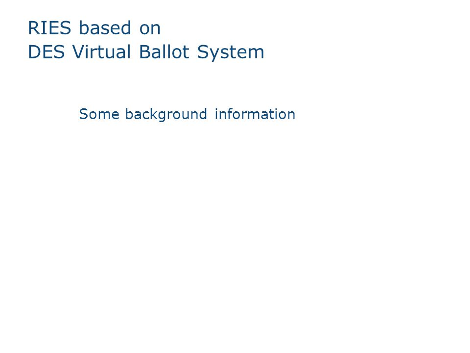 RIES based on DES Virtual Ballot System Some background information