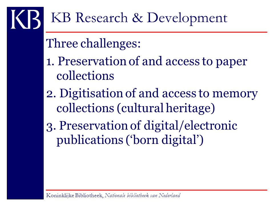 KB Research & Development Three challenges: 1. Preservation of and access to paper collections 2.