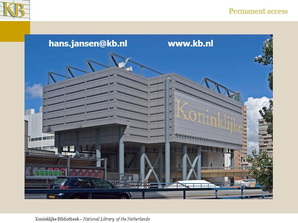 Koninklijke Bibliotheek – National Library of the Netherlands Permanent access hans.jansen@kb.nl www.kb.nl hans.jansen@kb.nlwww.kb.nl