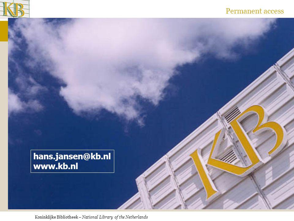 Koninklijke Bibliotheek – National Library of the Netherlands Permanent access hans.jansen@kb.nl www.kb.nl