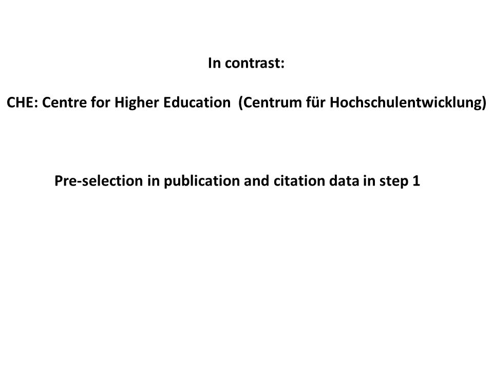 In contrast: CHE: Centre for Higher Education (Centrum für Hochschulentwicklung) Pre-selection in publication and citation data in step 1
