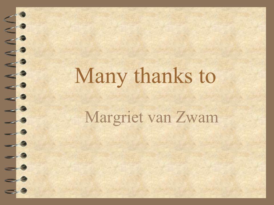 Many thanks to Margriet van Zwam