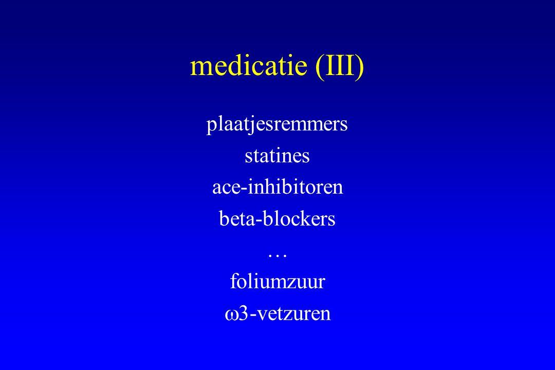 medicatie (III) plaatjesremmers statines ace-inhibitoren beta-blockers … foliumzuur  3-vetzuren