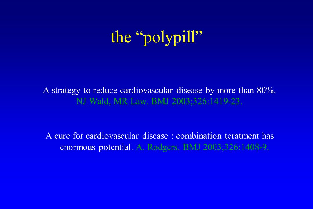 the polypill A strategy to reduce cardiovascular disease by more than 80%.