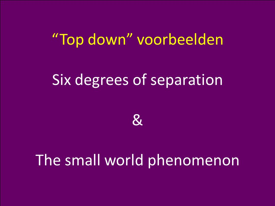 Chris Snijders – Complexiteit: Netwerken (1) 26 Top down voorbeelden Six degrees of separation & The small world phenomenon