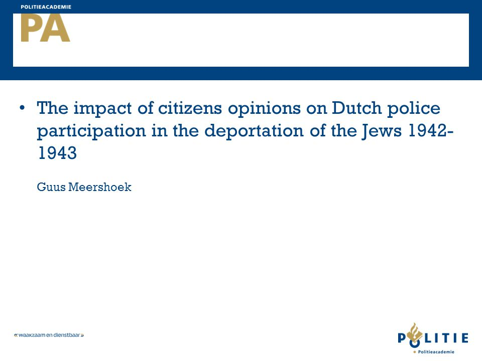 The impact of citizens opinions on Dutch police participation in the deportation of the Jews Guus Meershoek