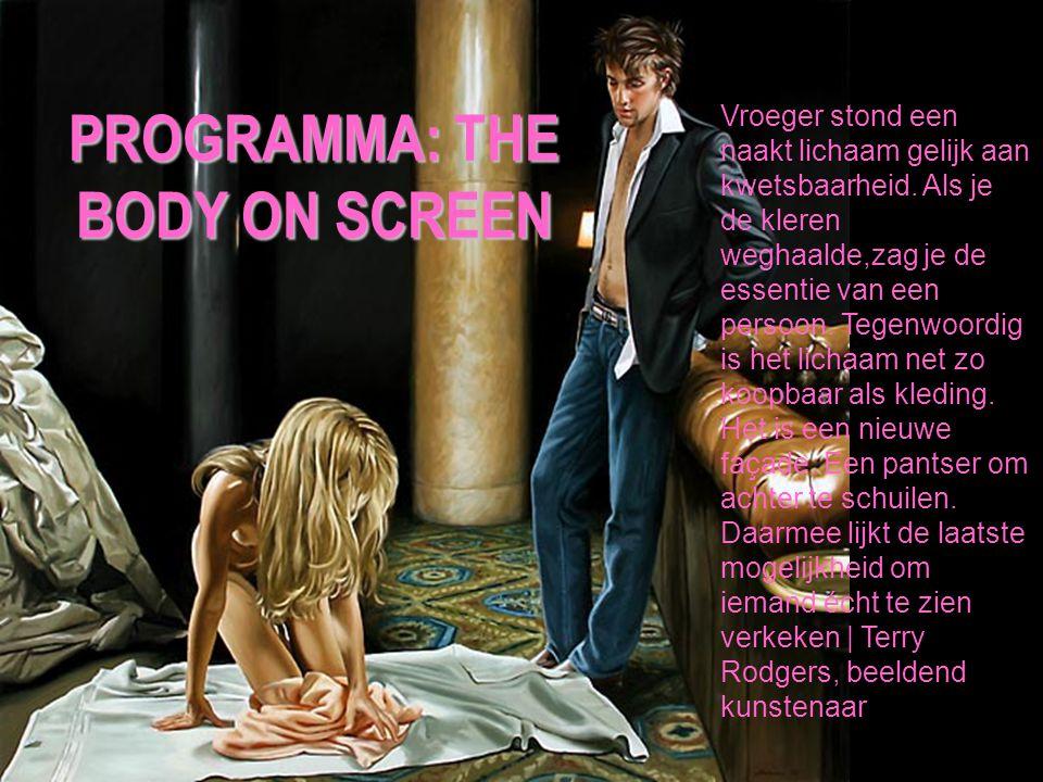 PROGRAMMA: THE BODY ON SCREEN Vroeger stond een naakt lichaam gelijk aan kwetsbaarheid.