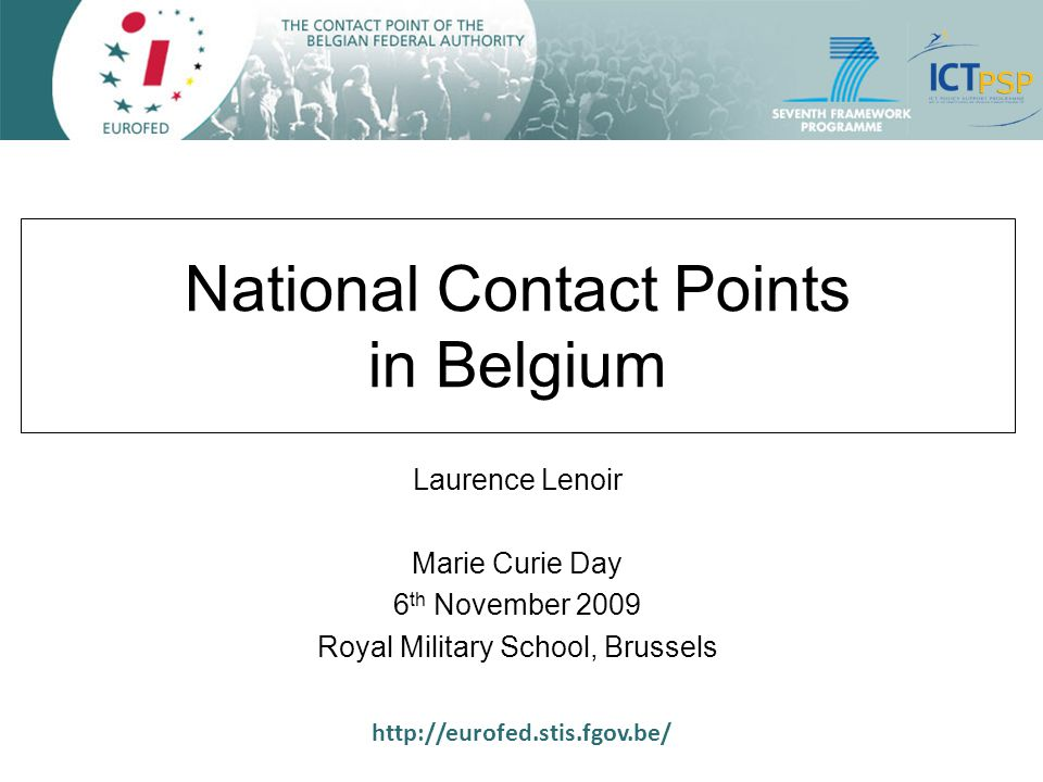 http://eurofed.stis.fgov.be/ National Contact Points in Belgium Laurence Lenoir Marie Curie Day 6 th November 2009 Royal Military School, Brussels