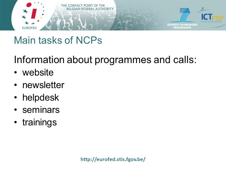 http://eurofed.stis.fgov.be/ Main tasks of NCPs Information about programmes and calls: website newsletter helpdesk seminars trainings