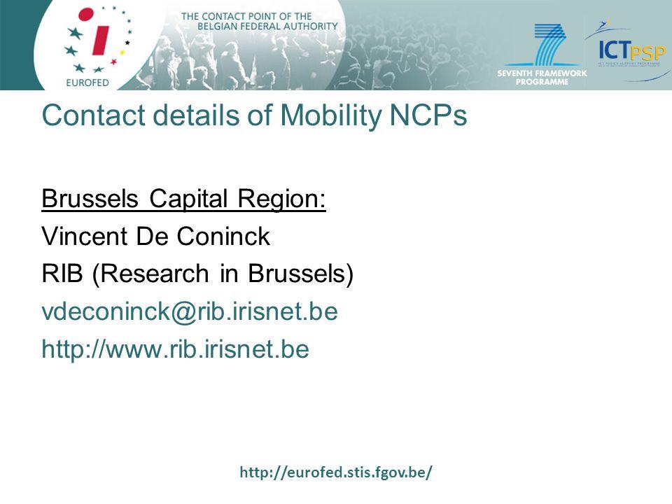 http://eurofed.stis.fgov.be/ Contact details of Mobility NCPs (2) Flanders authority: Anne De Brabandere IWT (Instituut voor de aanmoediging van innovatie door Wetenschap & Technologie in Vlanderen) adbr@iwt.be http://www.europrogs.be