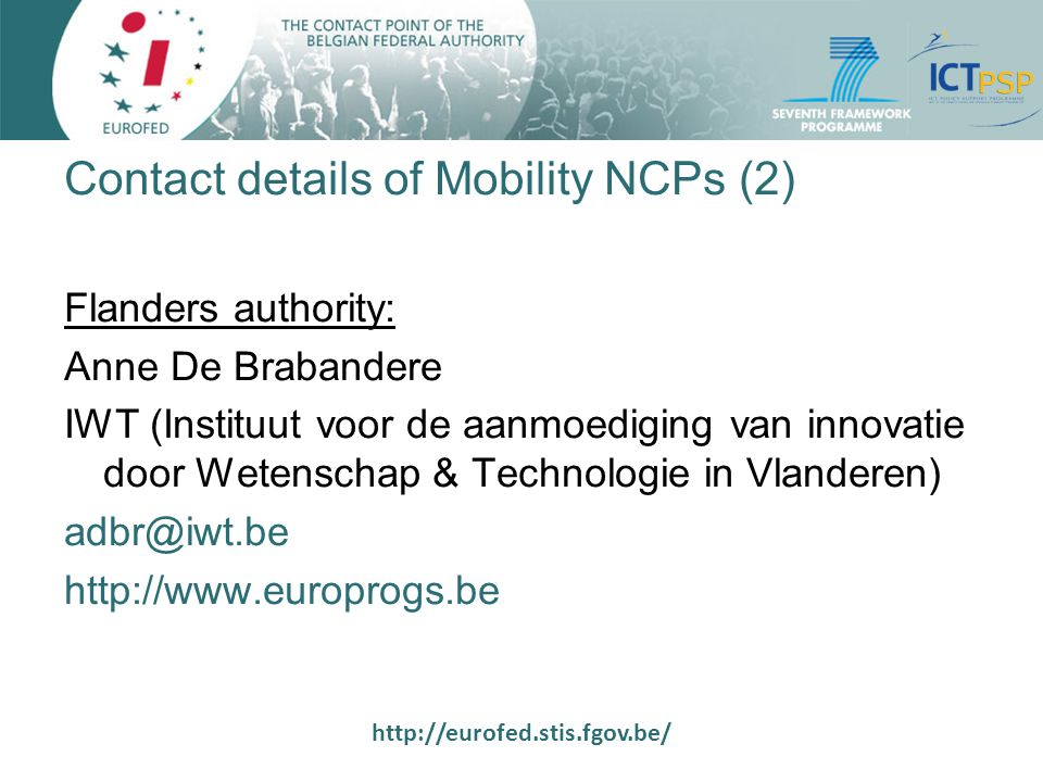 http://eurofed.stis.fgov.be/ Contact details of Mobility NCPs (2) Flanders authority: Anne De Brabandere IWT (Instituut voor de aanmoediging van innov