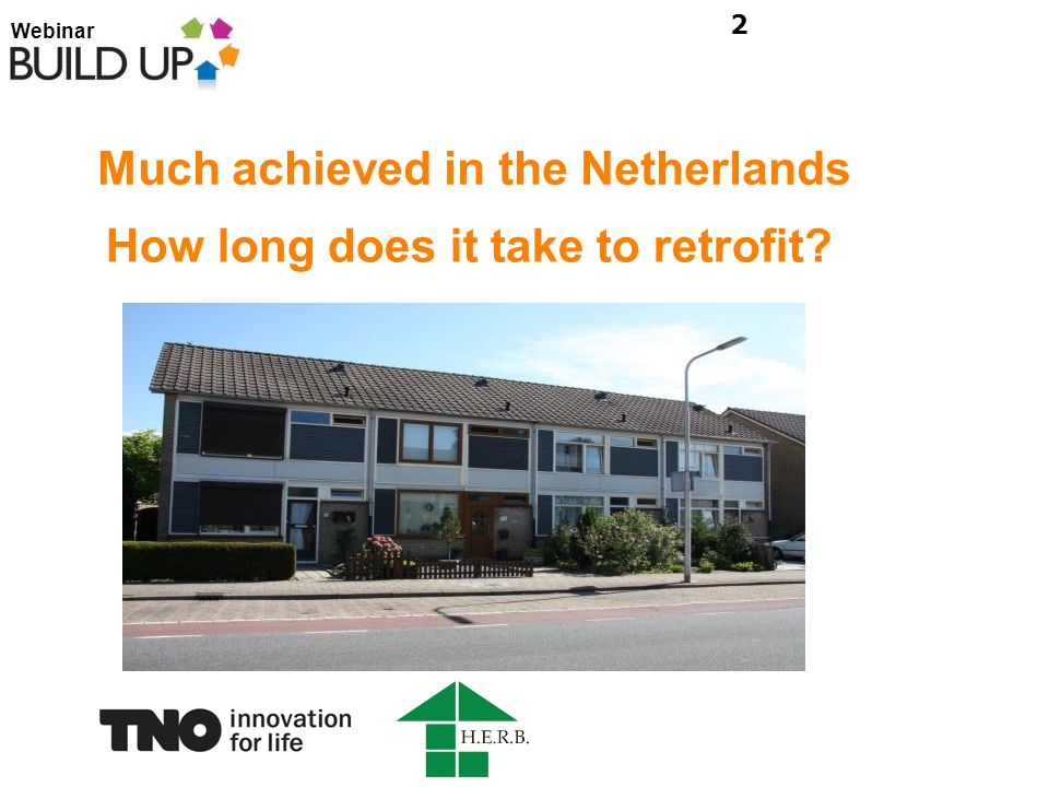Webinar Much achieved in the Netherlands 2 How long does it take to retrofit?