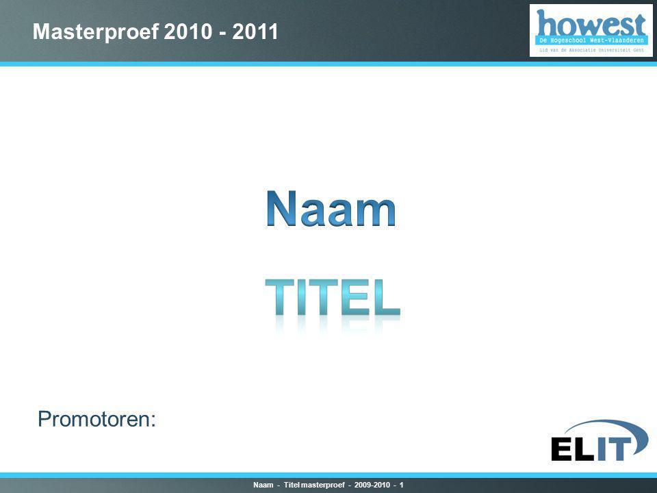 Masterproef 2010 - 2011 Naam - Titel masterproef - 2009-2010 - 1 Promotoren: