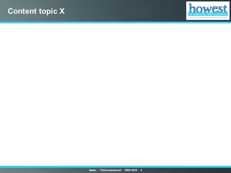 Content topic X Naam - Titel masterproef - 2009-2010 - 4