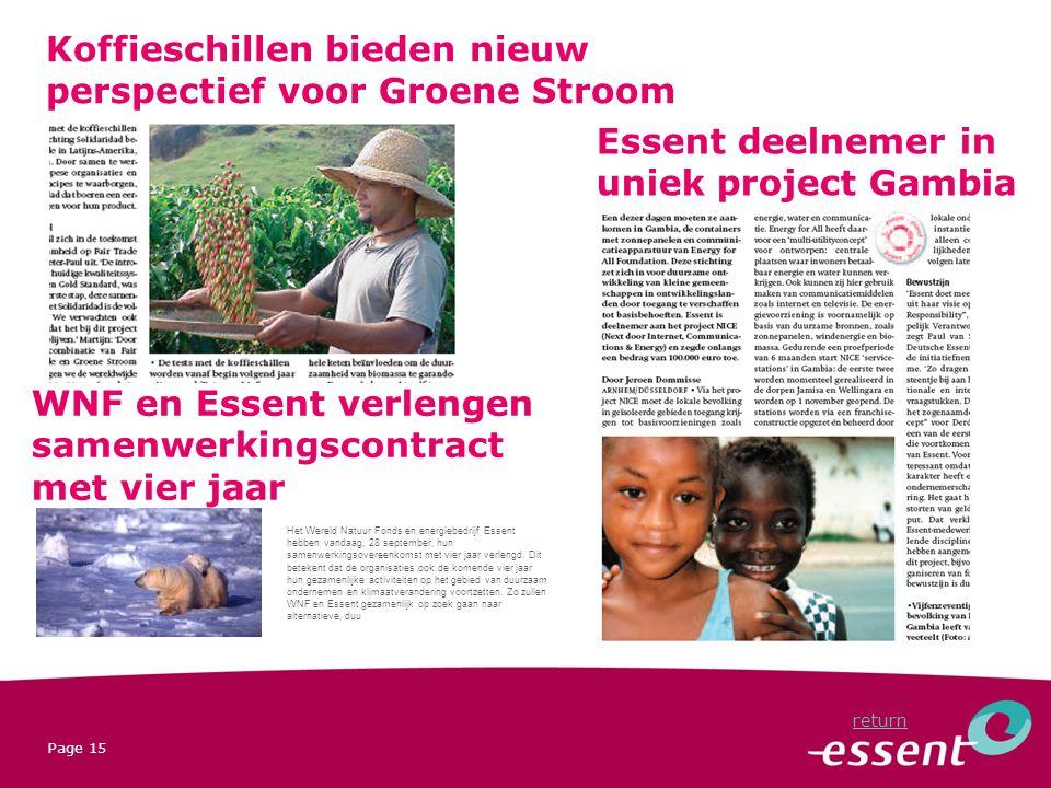 Page 15 Koffieschillen bieden nieuw perspectief voor Groene Stroom Essent deelnemer in uniek project Gambia return WNF en Essent verlengen samenwerkingscontract met vier jaar Het Wereld Natuur Fonds en energiebedrijf Essent hebben vandaag, 28 september, hun samenwerkingsovereenkomst met vier jaar verlengd.