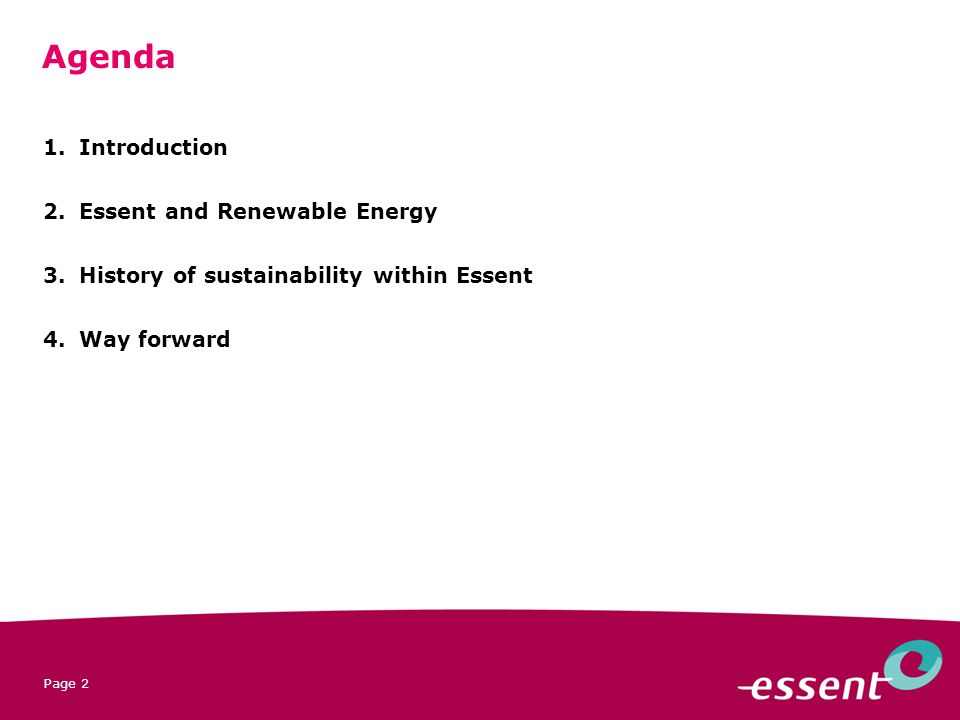 Page 2 1.Introduction 2.Essent and Renewable Energy 3.History of sustainability within Essent 4.Way forward Agenda